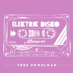 Elektrik Disko Mixtape #2 // FREE DOWNLOAD