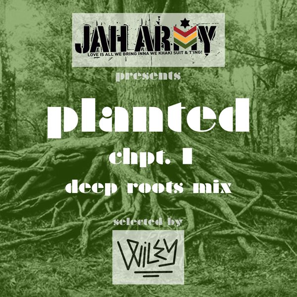 Jah Army Highwear presents - Planted Chpt. I - Deep Roots Mix - selected by Wiley