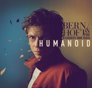 Happy Releaseday: Bernhoft & The Fashion Bruises – Humanoid | 2 Videos + full album stream + Tourdaten