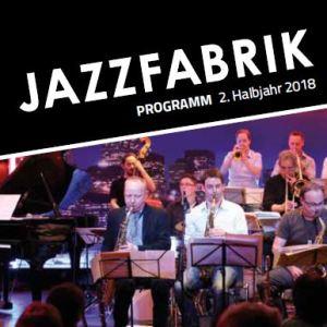 JAZZFABRIK Programm 2. Halbjahr 2018