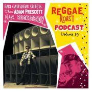 REGGAE ROAST PODCAST VOLUME 39: Adam Prescott's Rocksteady Roast + RR Crew Showcase hosted by Earl Gateshead