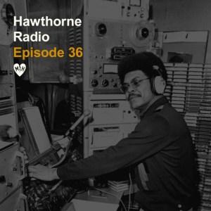 Hawthorne Radio Episode 36