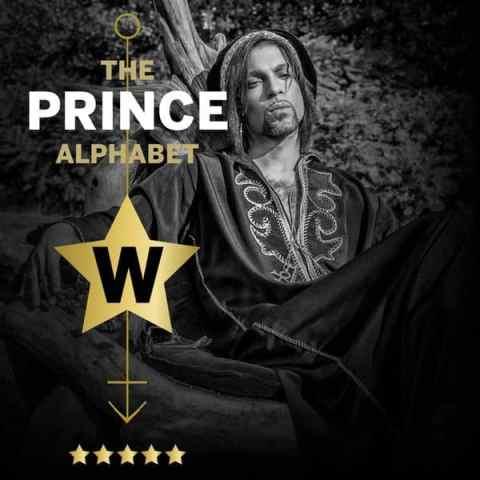 The Prince Alphabet: W