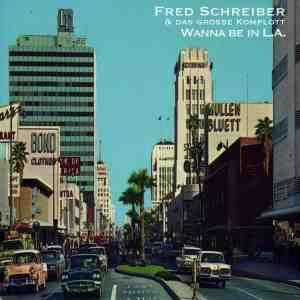 Fred Schreiber & das große Komplott - Wanna be in L.A. (official video)