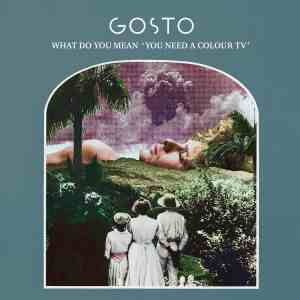 GOSTO - What Do You Mean 'You Need a Colour TV' • Video + full Album-Stream