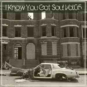 I Know You Got Soul Vol.05