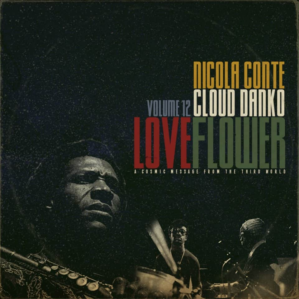 Nicola Conte & Cloud Danko – LOVE FLOWER – A Cosmic Message From The Third World – Vol.12