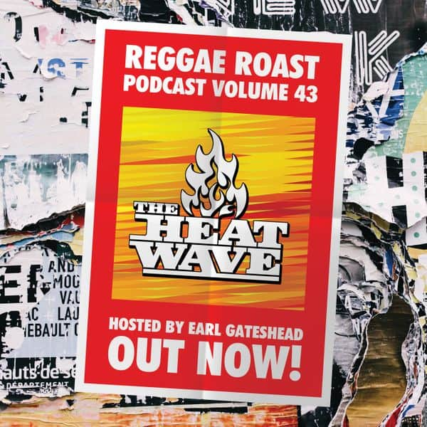 REGGAE ROAST PODCAST VOLUME 43: The Heatwave Guest Mix - hosted by Earl Gateshead