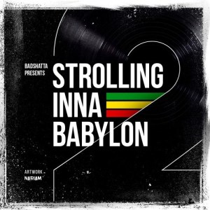 BADSHATTA PRESENTS: STROLLING INNA BABYLON Vol.2