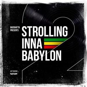 BADSHATTA PRESENTS: STROLLING INNA BABYLON Vol.2