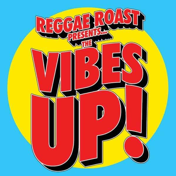 Reggae Roast presents The Vibes Up!
