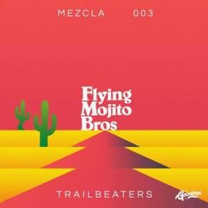 Flying Mojito Bros - Mezcla 003 - Trailbeaters