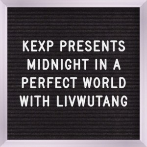 KEXP Presents Midnight In A Perfect World with livwutang