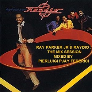 RAY PARKER JR. & RAYDIO: THE MIX SESSION ... MIXED BY PIERLUIGI PJAY FEDERICI