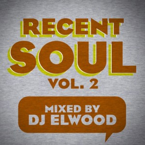 RECENT SOUL VOL 2 • Mixed by DJ Elwood • free download