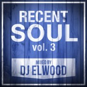 RECENT SOUL VOL 3 • Mixed by DJ Elwood • free download