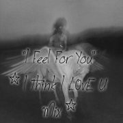 """""""I Feel For You"""" (I Think I LovE U Mix) by Irresistible Rich (+>"""