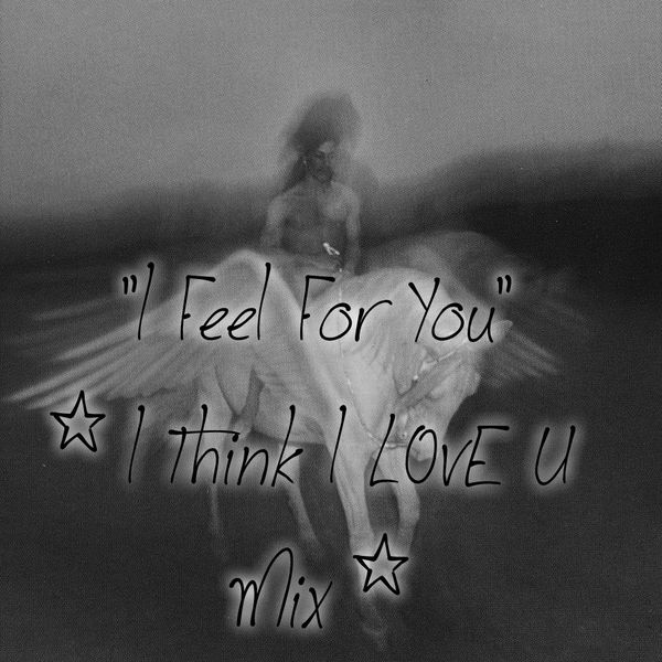 """I Feel For You"" (I Think I LovE U Mix) by Irresistible Rich (+>"