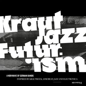 KRAUT JAZZ FUTURISM - A new wave of German bands inspired by Jazz, Kraut, Afro and Electronica • full Album-Stream