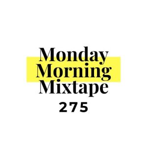 Monday Morning Mixtape 275