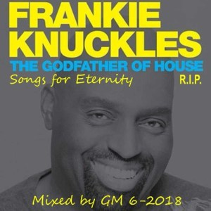 FRANKIE KNUCKLES • The Godfather of House • Songs for Eternity R.I.P. • mixed by GM