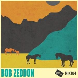 Good Life Mix 104 - Bob Zeddon