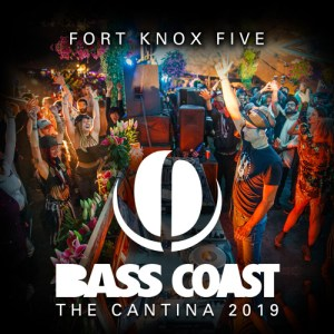 Fort Knox Five at The Cantina | Bass Coast 2019 | free download