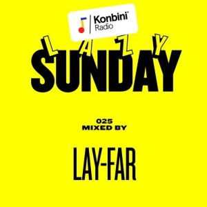 Lazy Sunday Podcast 025 mixed by Lay-Far