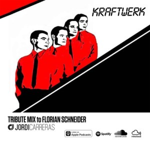 KRAFTWERK – Tribute Mix to Florian Schneider by JORDI CARRERAS