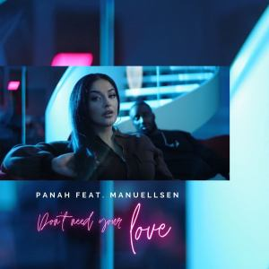 Introducing: Panah – Don't Need Your Love feat. Manuellsen (Video)