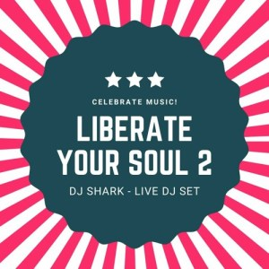 Liberate Your Soul 2 – DJ Shark – Live DJ Set