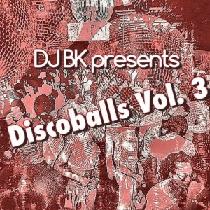 DJ BK presents Discoballs Vol. 3