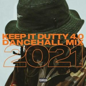 KEEP IT DUTTY 4.0 (DANCEHALL MIX 2021)