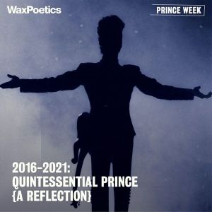 Wax Poetics presents – 2016-2021: Quintessential PRINCE {A Reflection} –five-hour audio exhibition