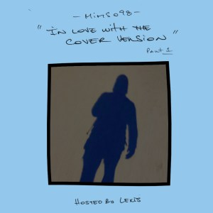 MIMS098: In Love With The Cover Version (Part 1) — Hosted by Lexis