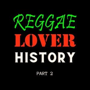 Reggae Lover History Mix (Part 2)