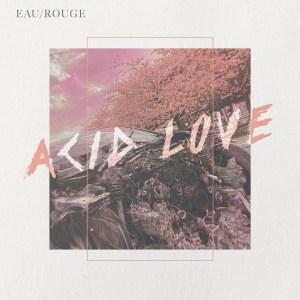 EAU ROUGE veröffentlichen ihr zweites Album ACID LOVE • Album-Stream + 5 Videos