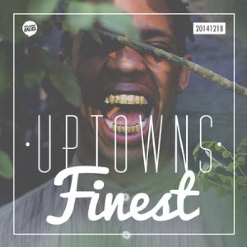 Uptowns Finest Podcast - 12 Artists To Watch In 2015
