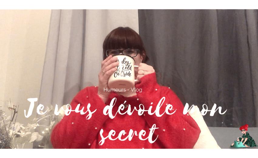 Je vous dévoile mon secret…