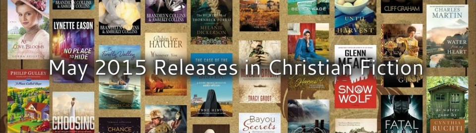 May 2015 Releases in Christian Fiction
