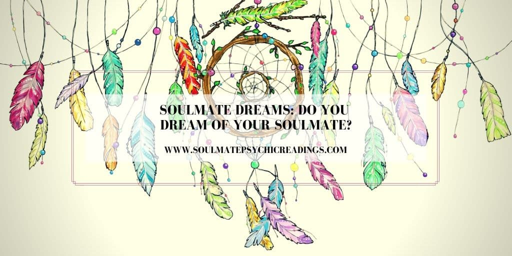 Soulmate Dreams: Do You Dream of Your Soulmate?