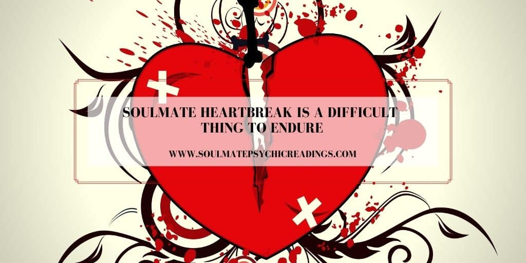 Soulmate Heartbreak is a Difficult Thing to Endure