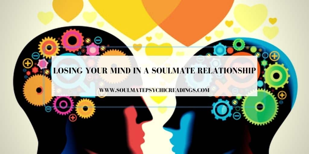 Losing Your Mind in a Soulmate Relationship