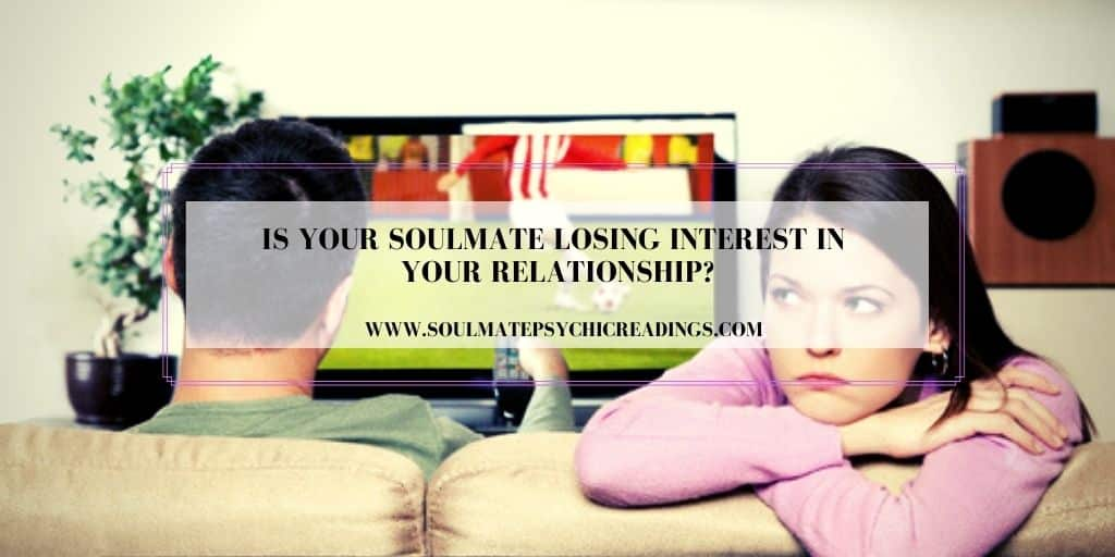 Is Your Soulmate Losing Interest in Your Relationship?
