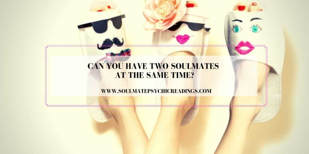 Can You have Two Soulmates at the Same Time?