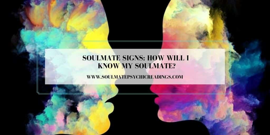 Soulmate Signs: How Will I Know My Soulmate?