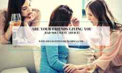 Are Your Friends Giving You Bad Soulmate Advice?our Friends Giving You Bad Soulmate Advice?