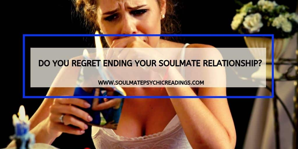 Do You Regret Ending Your Soulmate Relationship?
