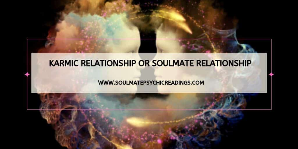 Karmic Relationship or Soulmate Relationship?