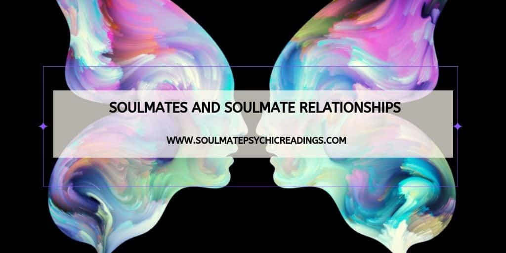 Soulmates and Soulmate Relationships